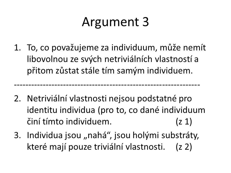 Argument 3 To, co považujeme za individuum, může nemít libovolnou ze svých netriviálních vlastností a přitom zůstat stále tím samým individuem.