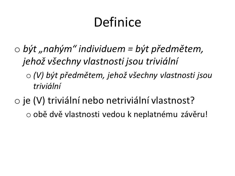 """Definice být """"nahým individuem = být předmětem, jehož všechny vlastnosti jsou triviální. (V) být předmětem, jehož všechny vlastnosti jsou triviální."""