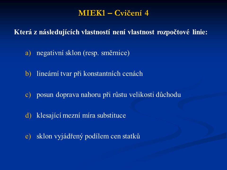 MIEK1 – Cvičení 4 Která z následujících vlastností není vlastnost rozpočtové linie: negativní sklon (resp. směrnice)