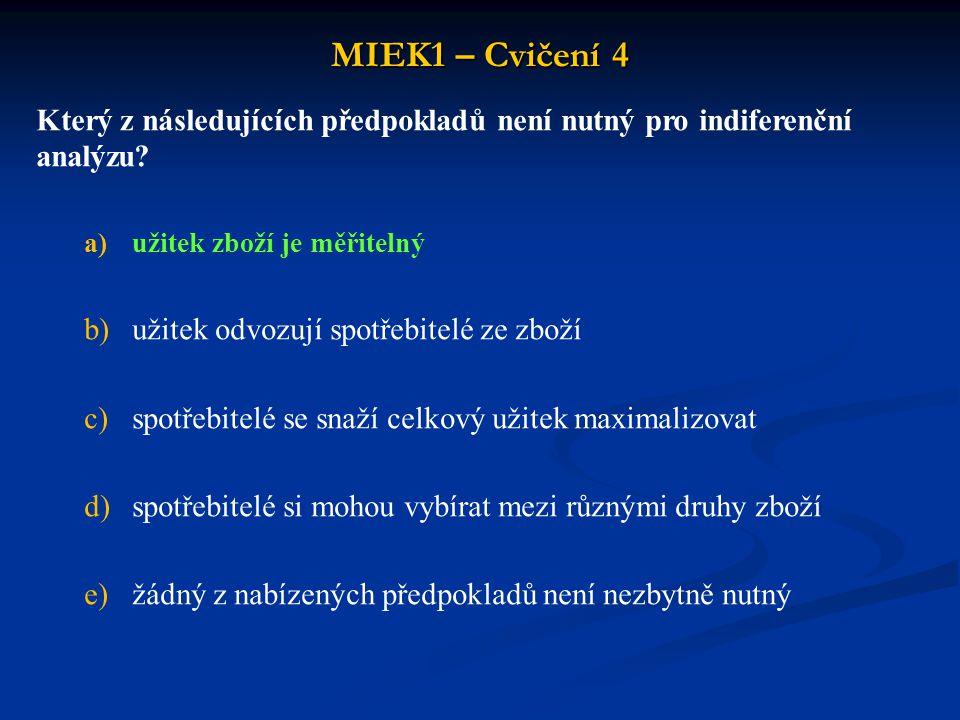 MIEK1 – Cvičení 4 Který z následujících předpokladů není nutný pro indiferenční analýzu užitek zboží je měřitelný.