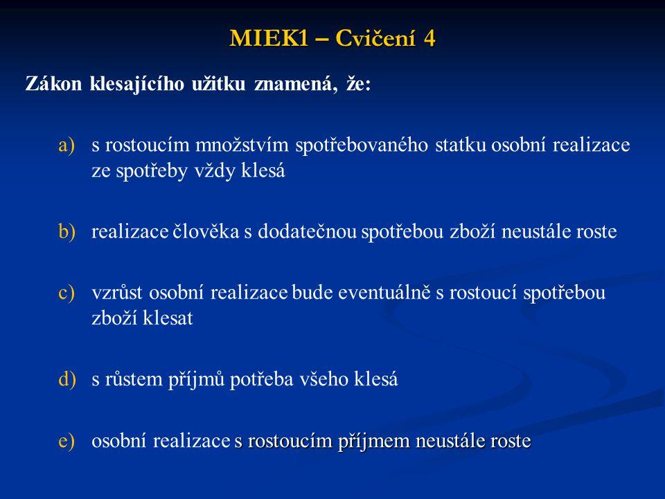 MIEK1 – Cvičení 4 Zákon klesajícího užitku znamená, že:
