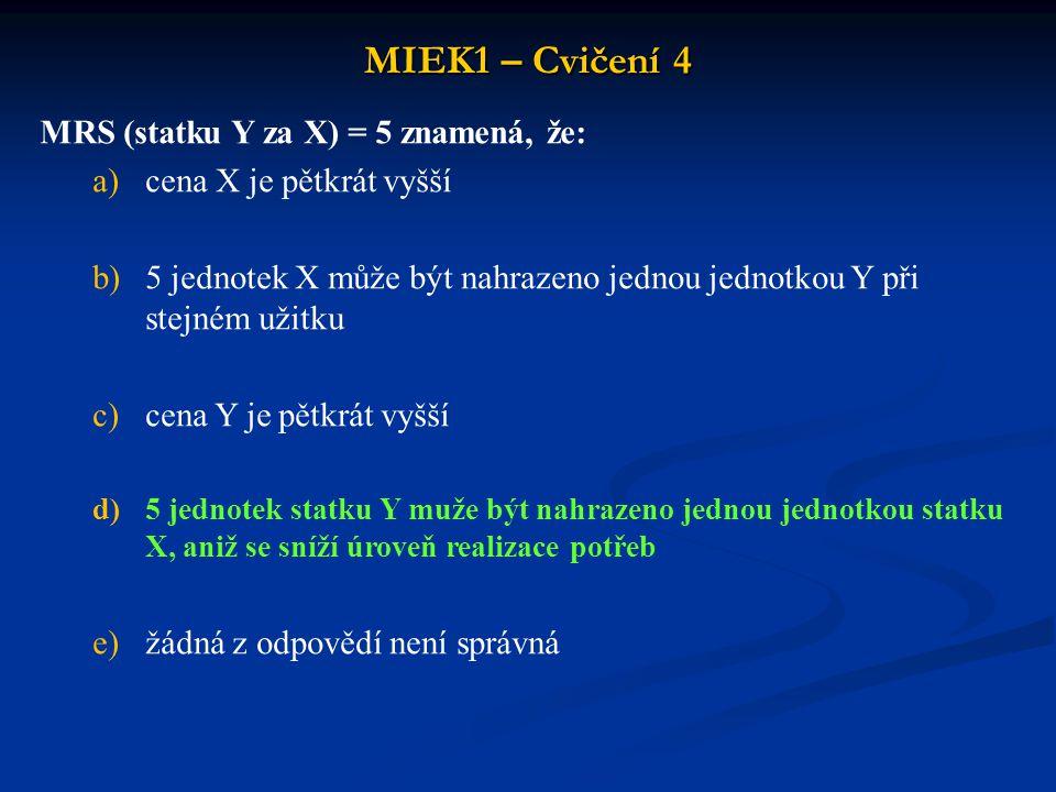 MIEK1 – Cvičení 4 MRS (statku Y za X) = 5 znamená, že: