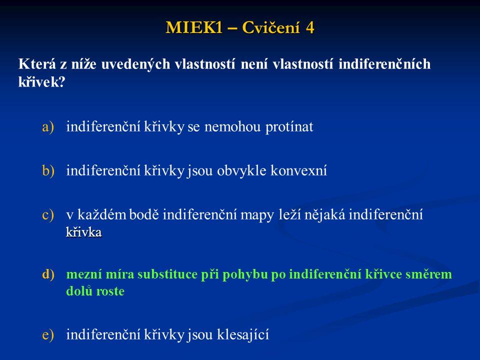 MIEK1 – Cvičení 4 Která z níže uvedených vlastností není vlastností indiferenčních křivek indiferenční křivky se nemohou protínat.