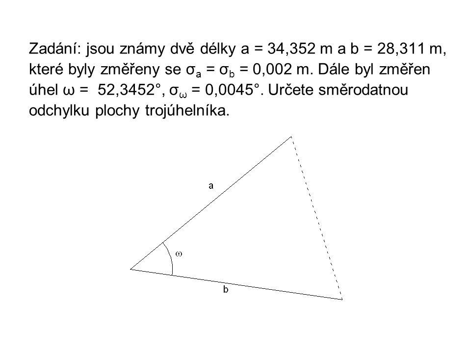 Zadání: jsou známy dvě délky a = 34,352 m a b = 28,311 m, které byly změřeny se σa = σb = 0,002 m.