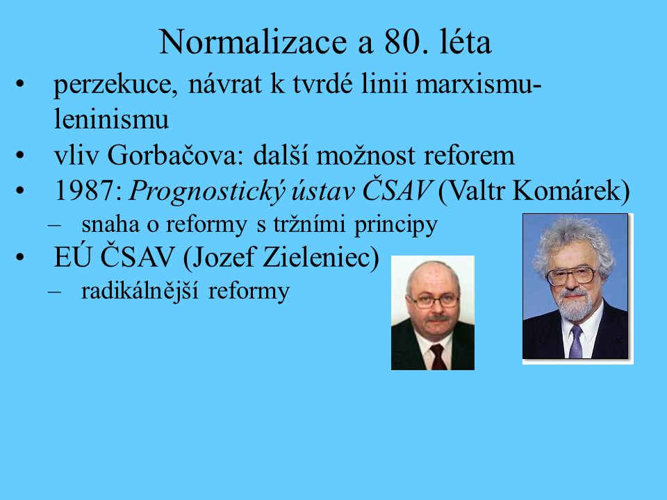Normalizace a 80. léta perzekuce, návrat k tvrdé linii marxismu-leninismu. vliv Gorbačova: další možnost reforem.