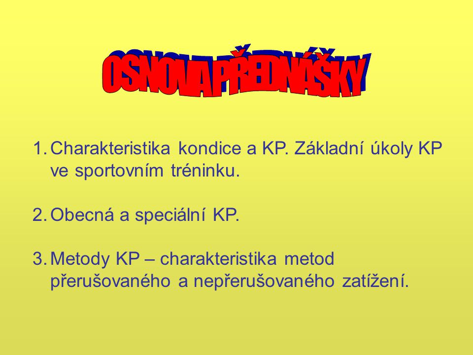 OSNOVA PŘEDNÁŠKY Charakteristika kondice a KP. Základní úkoly KP ve sportovním tréninku. Obecná a speciální KP.