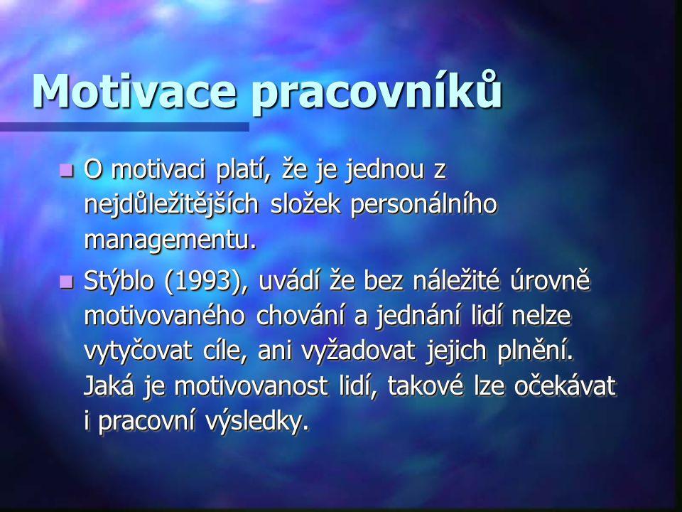 Motivace pracovníků O motivaci platí, že je jednou z nejdůležitějších složek personálního managementu.