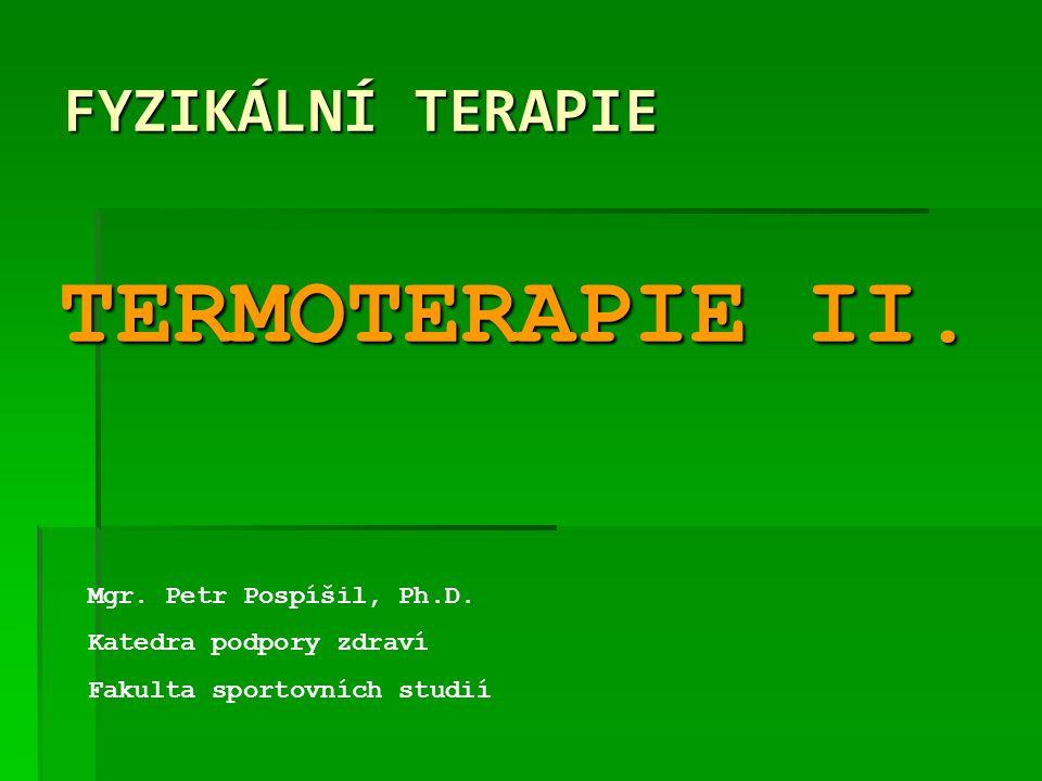 TERMOTERAPIE II. FYZIKÁLNÍ TERAPIE Mgr. Petr Pospíšil, Ph.D.