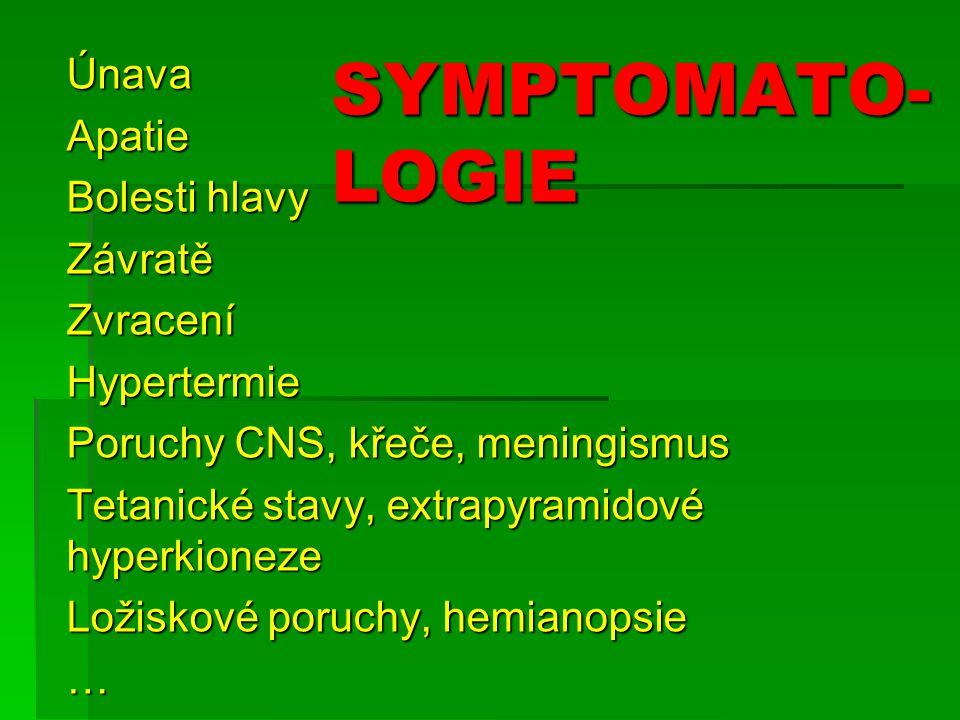 SYMPTOMATO-LOGIE Únava Apatie Bolesti hlavy Závratě Zvracení