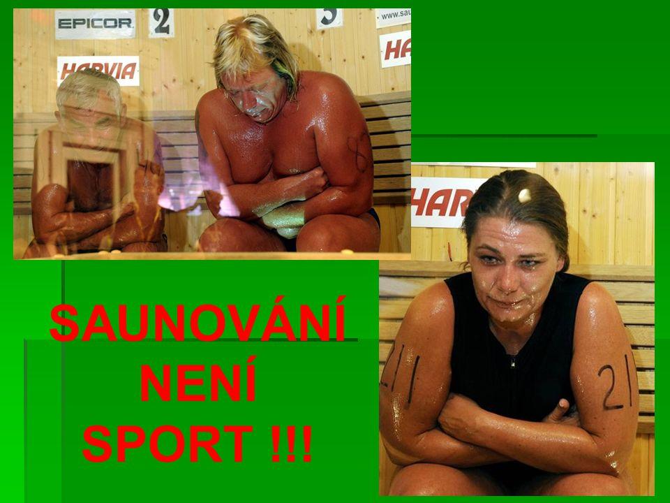 SAUNOVÁNÍ NENÍ SPORT !!!