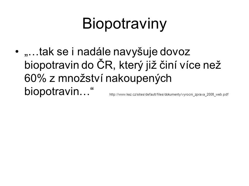 """Biopotraviny """"…tak se i nadále navyšuje dovoz biopotravin do ČR, který již činí více než 60% z množství nakoupených biopotravin…"""