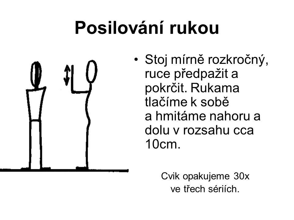Posilování rukou Stoj mírně rozkročný, ruce předpažit a pokrčit. Rukama tlačíme k sobě a hmitáme nahoru a dolu v rozsahu cca 10cm.