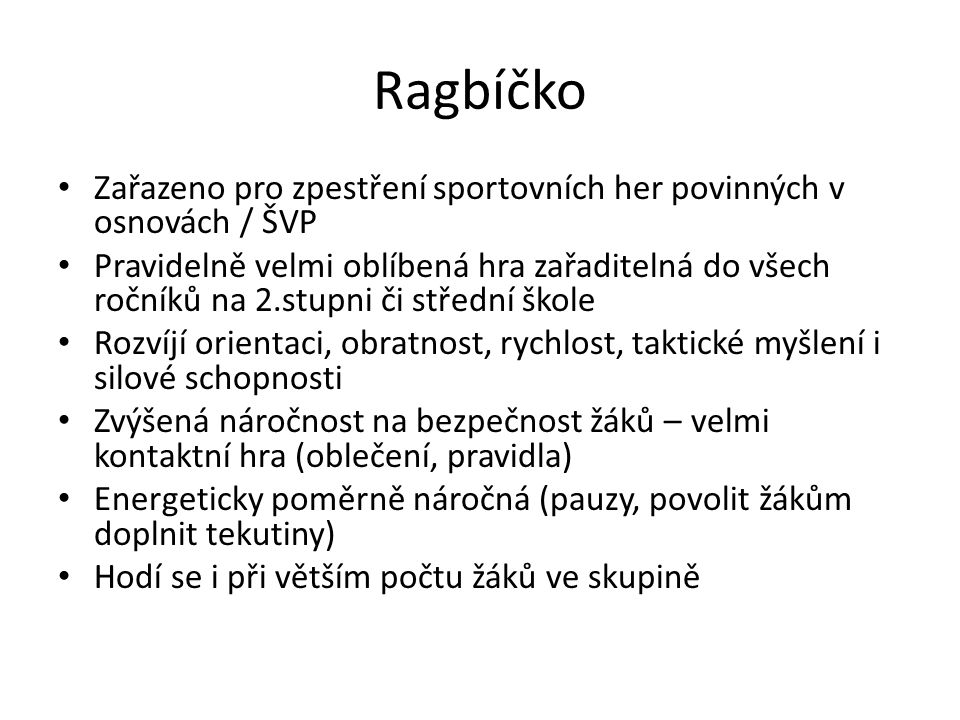 Ragbíčko Zařazeno pro zpestření sportovních her povinných v osnovách / ŠVP.