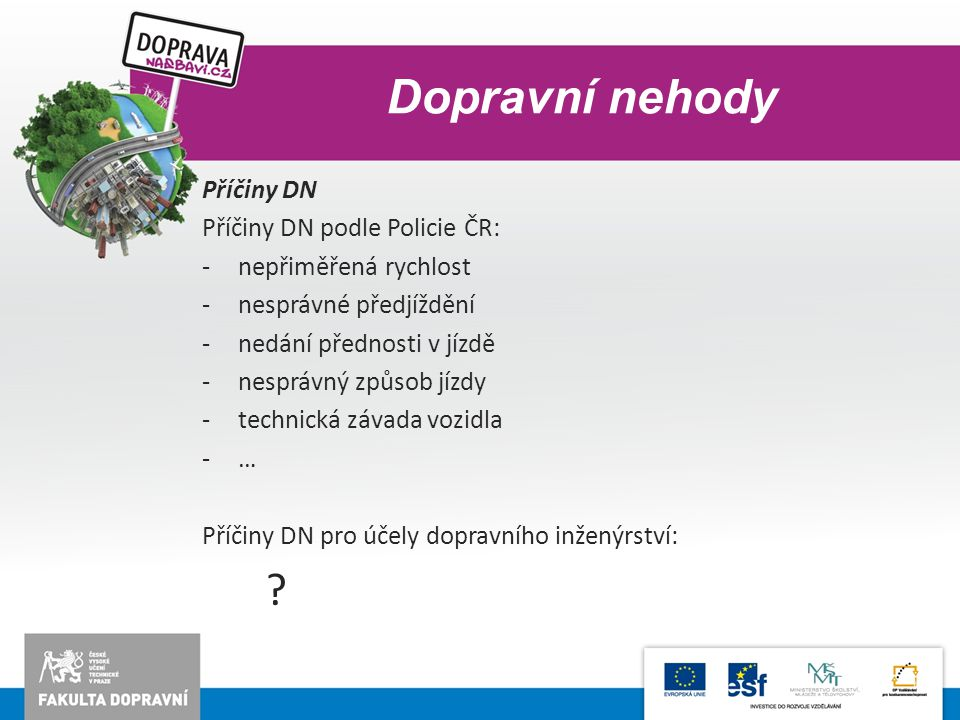 Dopravní nehody Příčiny DN Příčiny DN podle Policie ČR: