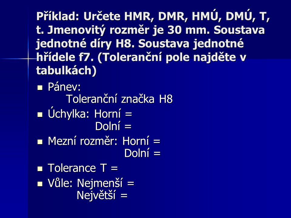 Příklad: Určete HMR, DMR, HMÚ, DMÚ, T, t. Jmenovitý rozměr je 30 mm