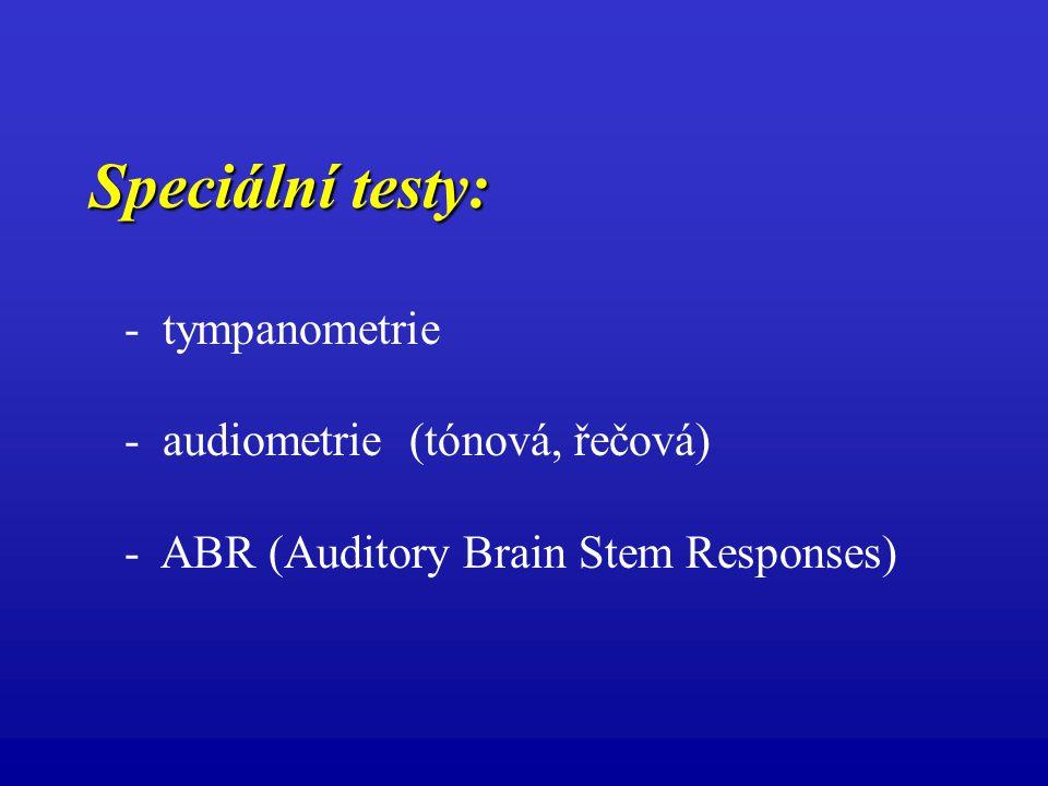 Speciální testy: - tympanometrie - audiometrie (tónová, řečová)