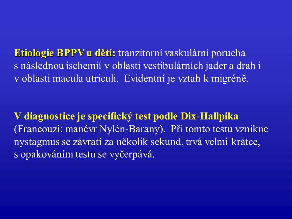 Etiologie BPPV u dětí: tranzitorní vaskulární porucha s následnou ischemií v oblasti vestibulárních jader a drah i v oblasti macula utriculi. Evidentní je vztah k migréně.