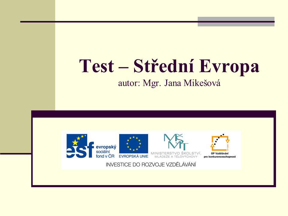 Test – Střední Evropa autor: Mgr. Jana Mikešová