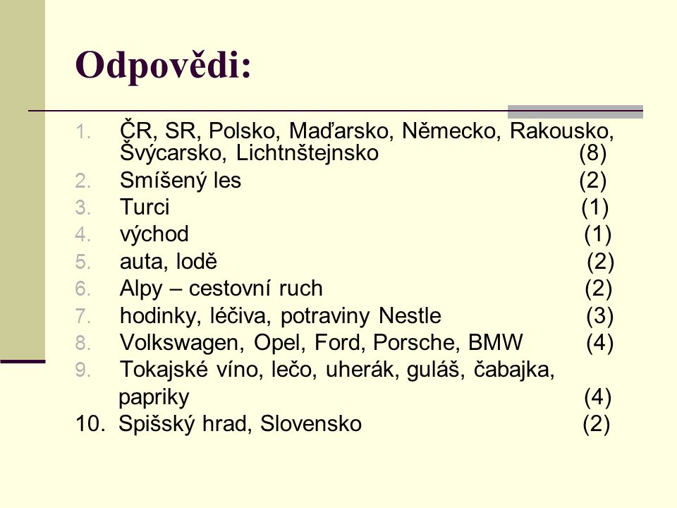 Odpovědi: ČR, SR, Polsko, Maďarsko, Německo, Rakousko, Švýcarsko, Lichtnštejnsko (8)