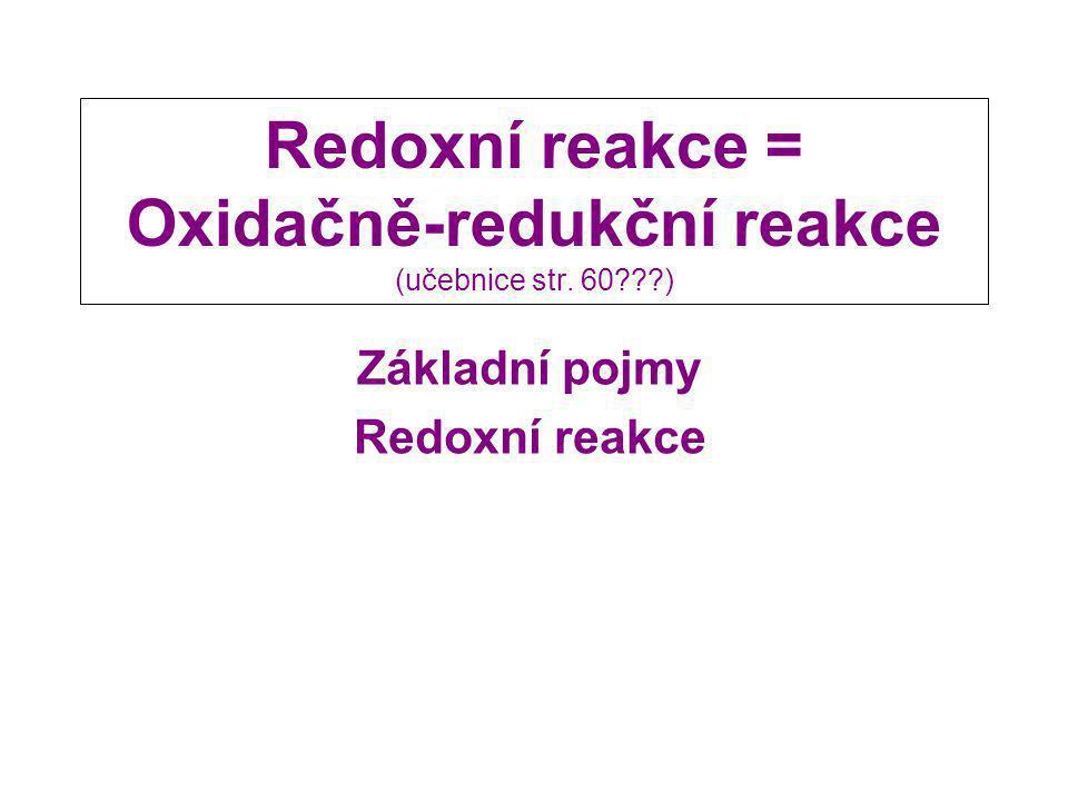 Redoxní reakce = Oxidačně-redukční reakce (učebnice str. 60 )