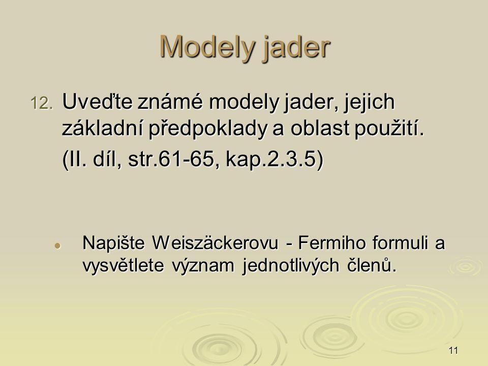 Modely jader Uveďte známé modely jader, jejich základní předpoklady a oblast použití. (II. díl, str.61-65, kap.2.3.5)