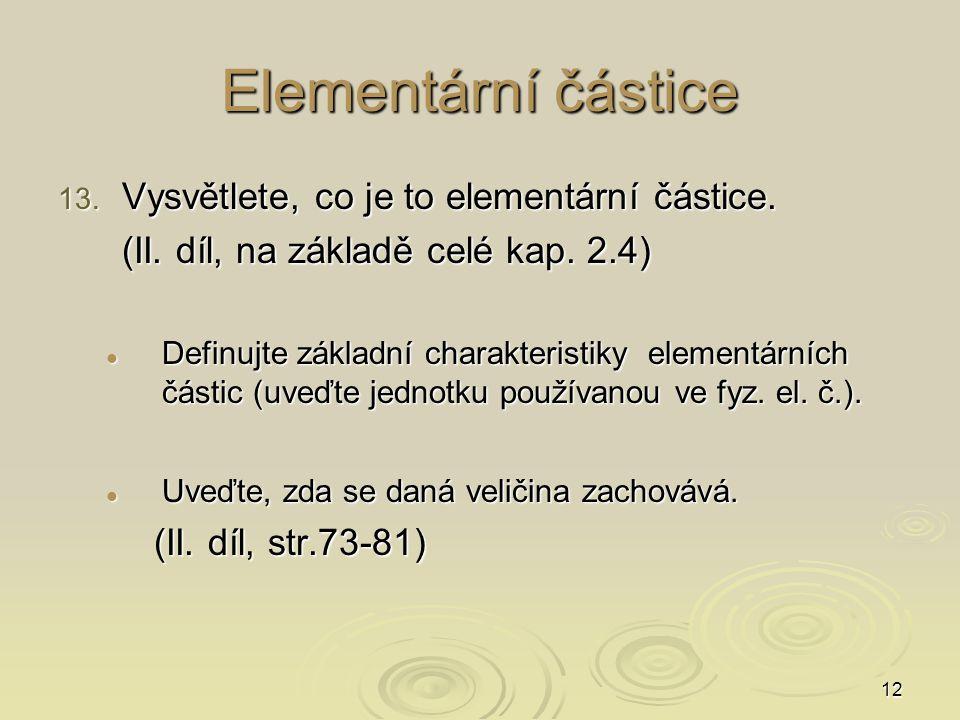 Elementární částice Vysvětlete, co je to elementární částice.