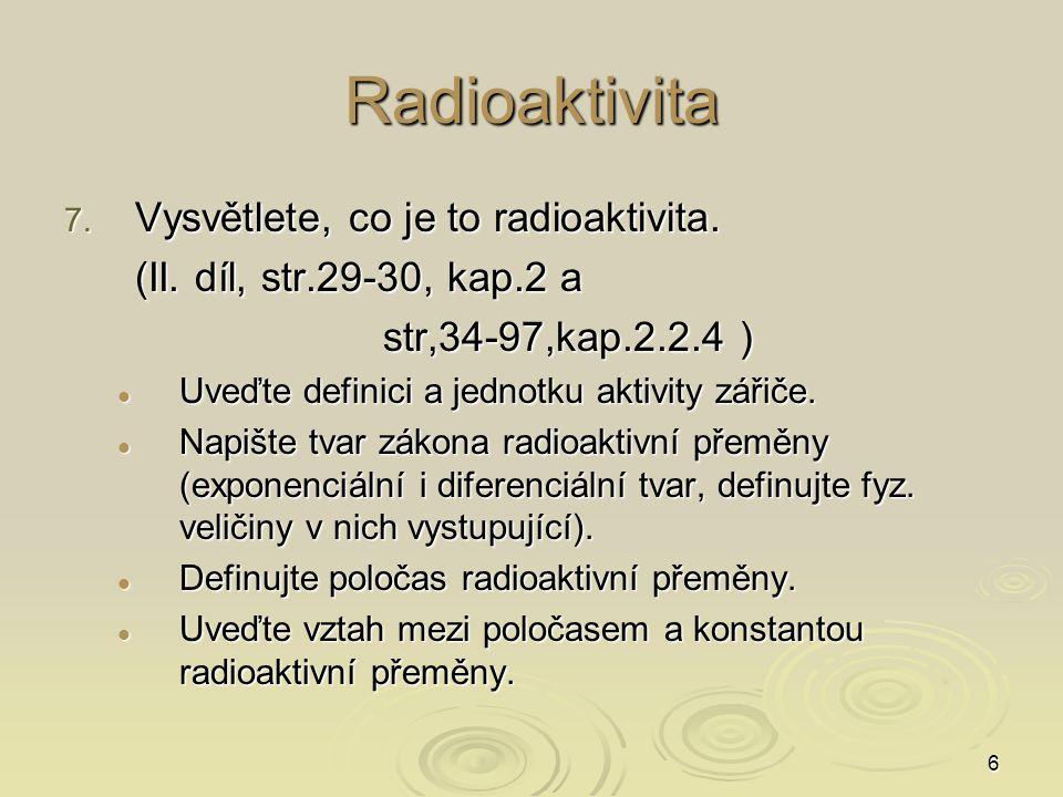 Radioaktivita Vysvětlete, co je to radioaktivita.