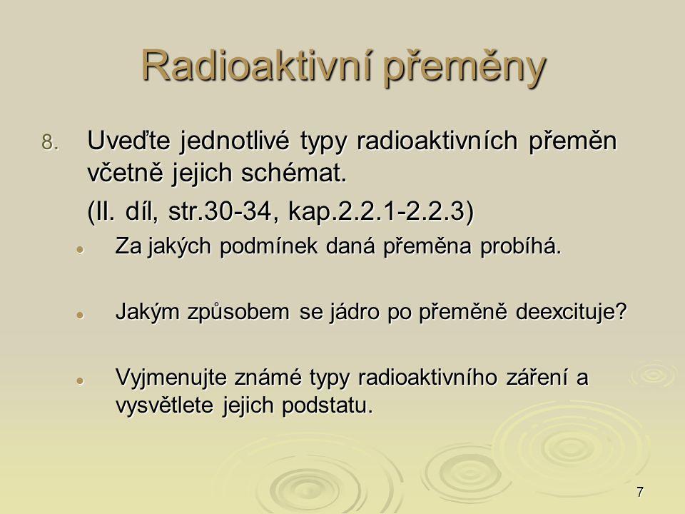 Radioaktivní přeměny Uveďte jednotlivé typy radioaktivních přeměn včetně jejich schémat. (II. díl, str.30-34, kap.2.2.1-2.2.3)