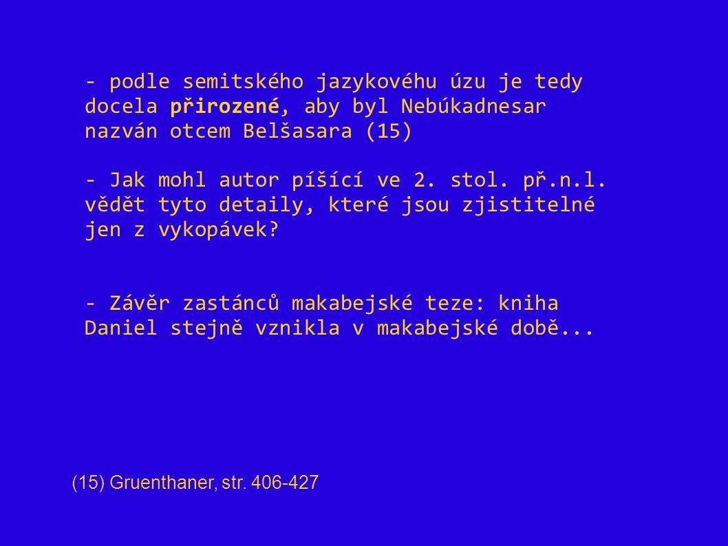 - podle semitského jazykovéhu úzu je tedy docela přirozené, aby byl Nebúkadnesar nazván otcem Belšasara (15)