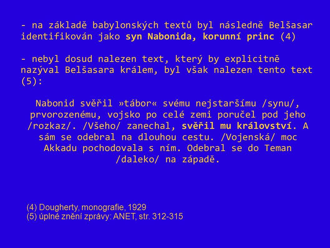 - na základě babylonských textů byl následně Belšasar identifikován jako syn Nabonida, korunní princ (4)