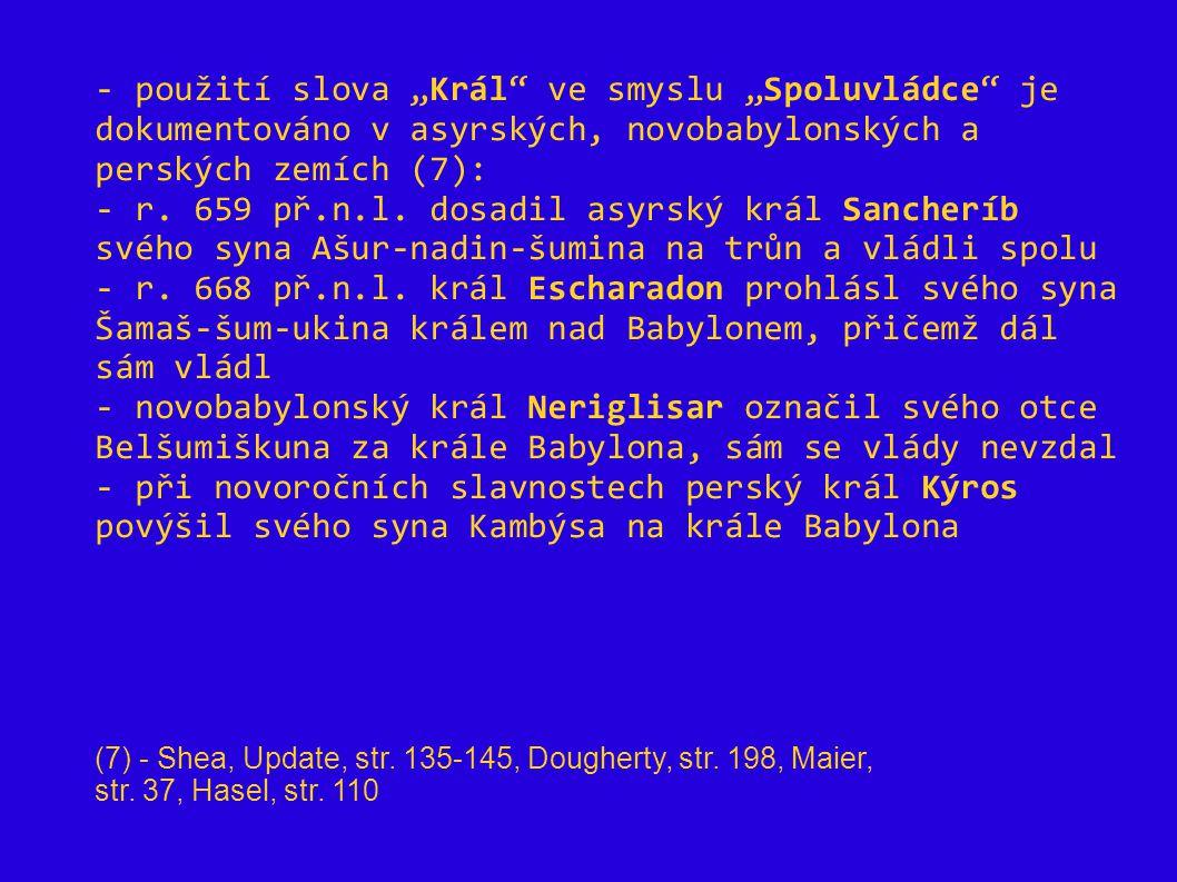 """- použití slova """"Král ve smyslu """"Spoluvládce je dokumentováno v asyrských, novobabylonských a perských zemích (7):"""