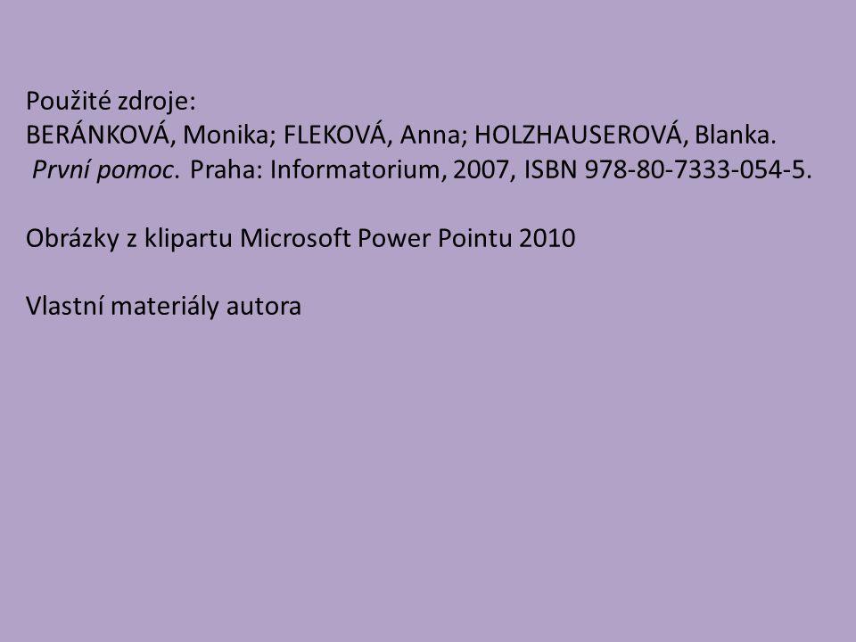 Použité zdroje: BERÁNKOVÁ, Monika; FLEKOVÁ, Anna; HOLZHAUSEROVÁ, Blanka. První pomoc. Praha: Informatorium, 2007, ISBN 978-80-7333-054-5.