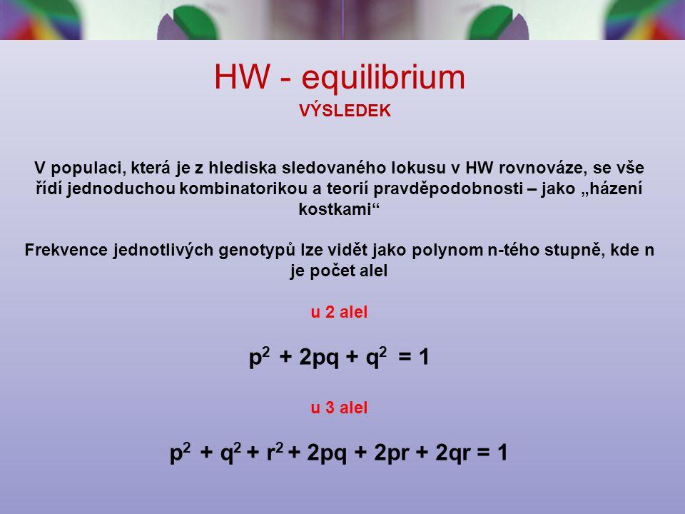 HW - equilibrium p2 + 2pq + q2 = 1 p2 + q2 + r2 + 2pq + 2pr + 2qr = 1