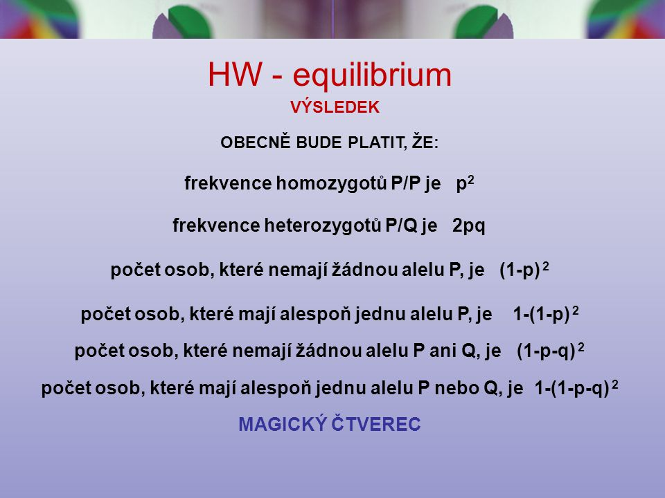 HW - equilibrium frekvence homozygotů P/P je p2