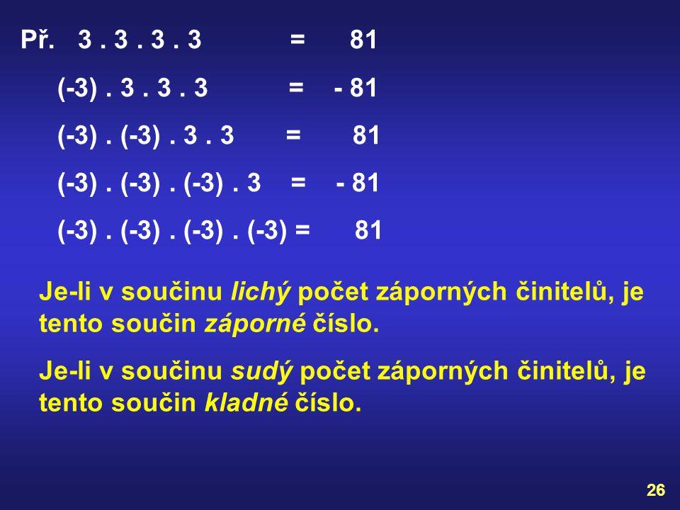 Př. 3 . 3 . 3 . 3 = 81 (-3) . 3 . 3 . 3 = - 81. (-3) . (-3) . 3 . 3 = 81.