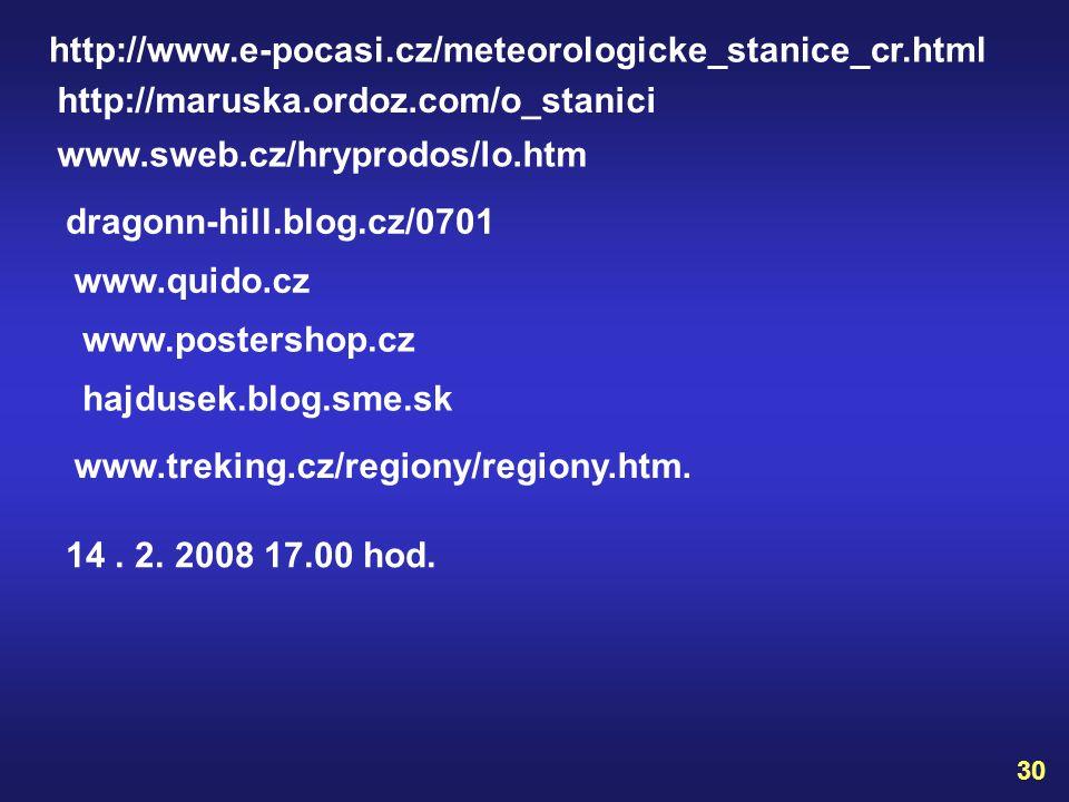 http://www.e-pocasi.cz/meteorologicke_stanice_cr.html http://maruska.ordoz.com/o_stanici. www.sweb.cz/hryprodos/lo.htm.
