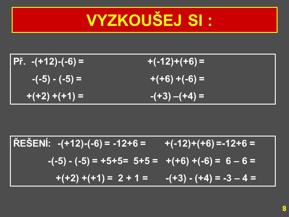 VYZKOUŠEJ SI : Př. -(+12)-(-6) = +(-12)+(+6) =