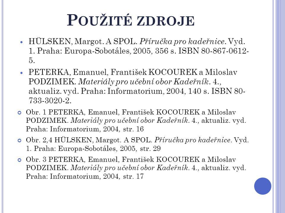 Použité zdroje HÜLSKEN, Margot. A SPOL. Příručka pro kadeřnice. Vyd. 1. Praha: Europa-Sobotáles, 2005, 356 s. ISBN 80-867-0612- 5.