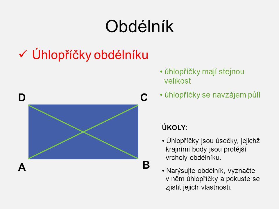 Obdélník Úhlopříčky obdélníku D C B A úhlopříčky mají stejnou velikost
