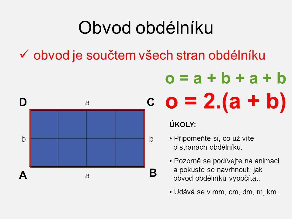 Obvod obdélníku o = a + b + a + b o = 2.(a + b)