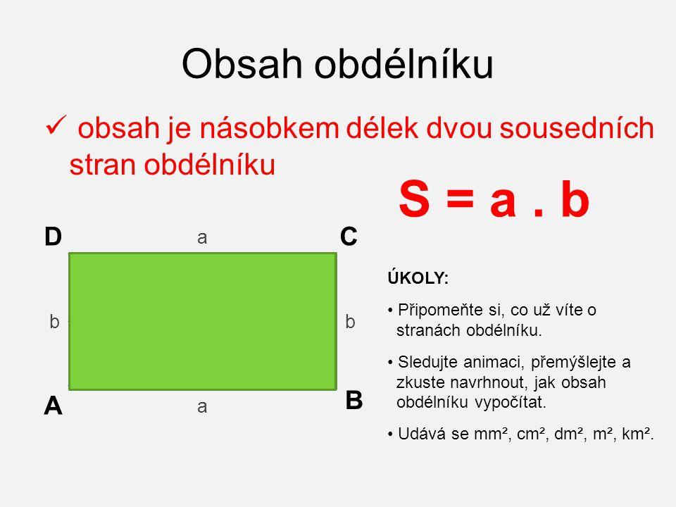 Obsah obdélníku obsah je násobkem délek dvou sousedních stran obdélníku. S = a . b. D. C. a. ÚKOLY:
