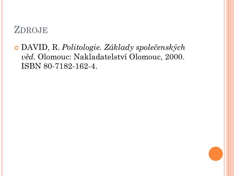 Zdroje DAVID, R. Politologie. Základy společenských věd.