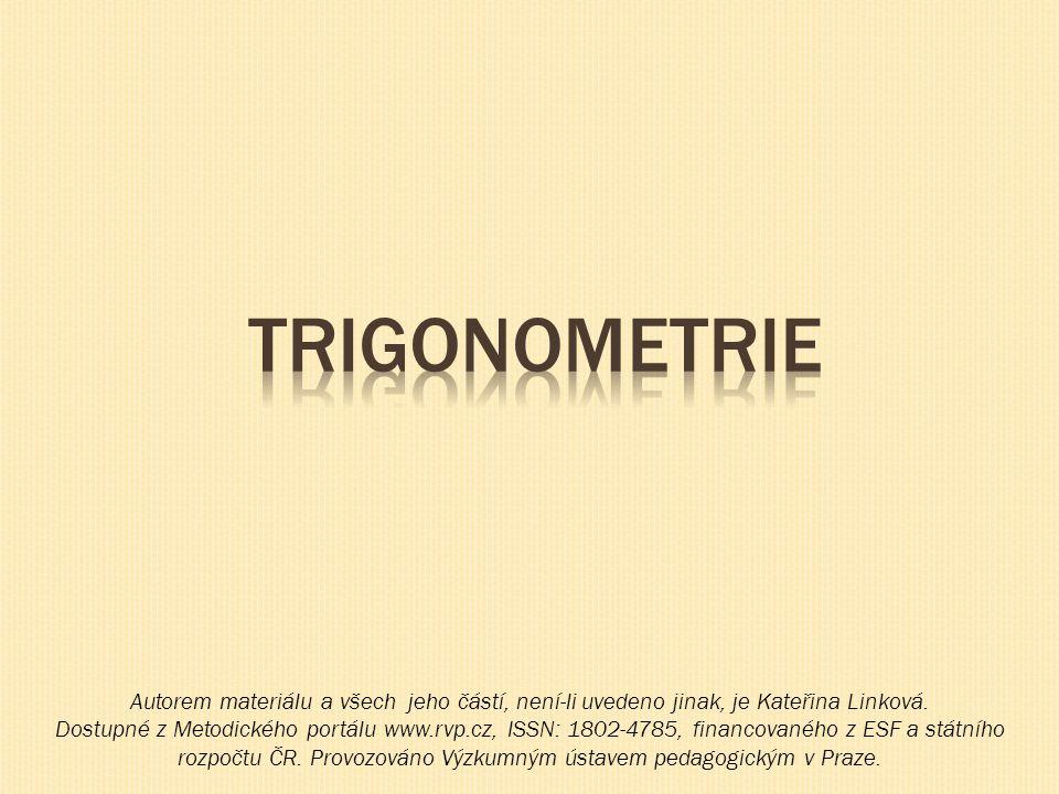 TRIGONOMETRIE Autorem materiálu a všech jeho částí, není-li uvedeno jinak, je Kateřina Linková.