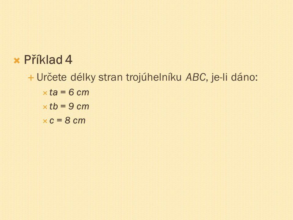 Příklad 4 Určete délky stran trojúhelníku ABC, je-li dáno: ta = 6 cm