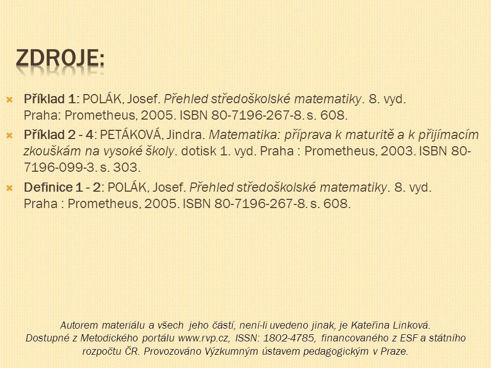 Zdroje: Příklad 1: POLÁK, Josef. Přehled středoškolské matematiky. 8. vyd. Praha: Prometheus, 2005. ISBN 80-7196-267-8. s. 608.