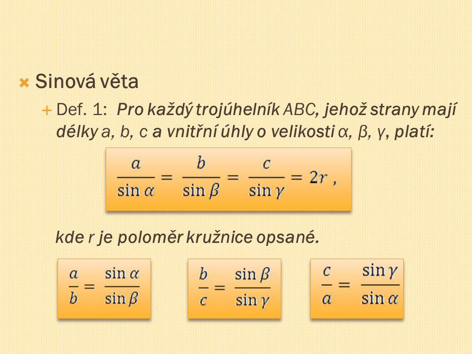 Sinová věta Def. 1: Pro každý trojúhelník ABC, jehož strany mají délky a, b, c a vnitřní úhly o velikosti α, β, γ, platí: