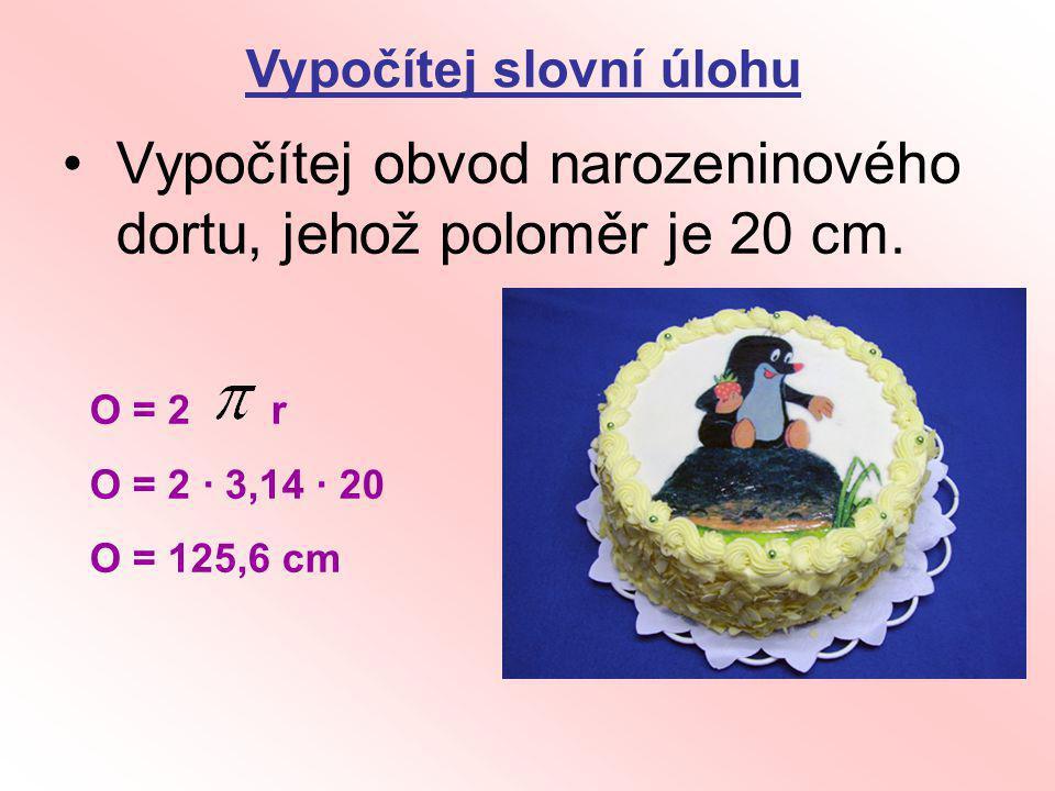Vypočítej obvod narozeninového dortu, jehož poloměr je 20 cm.