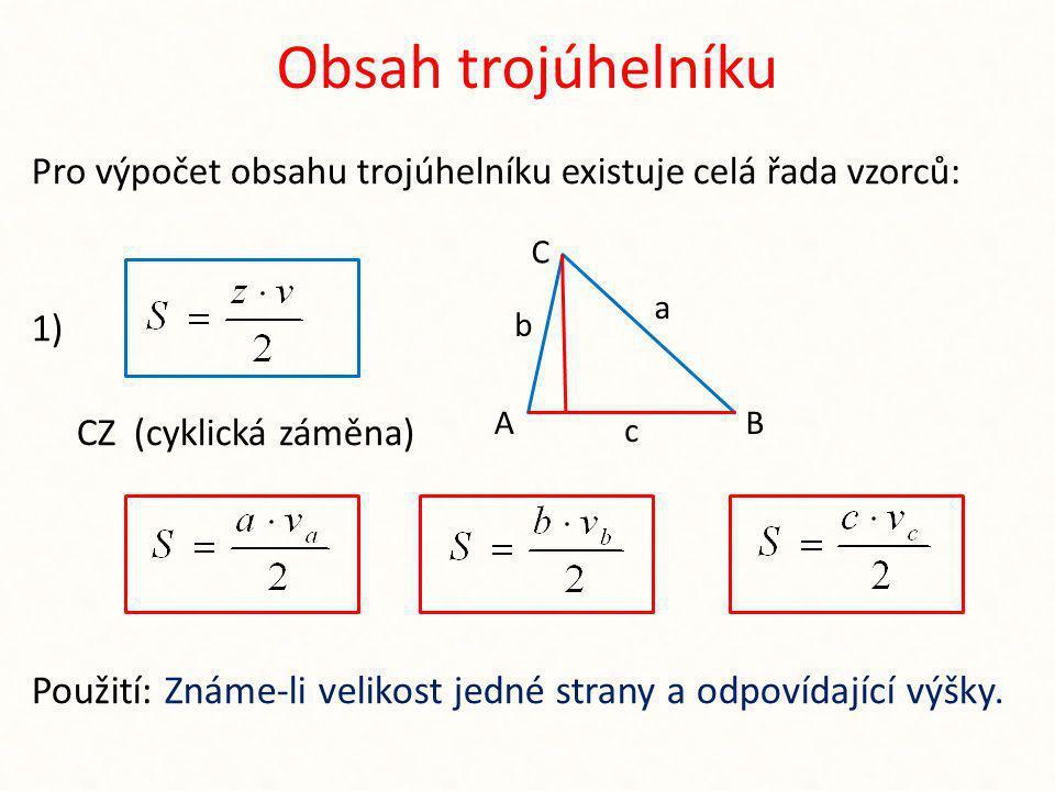 Obsah trojúhelníku Pro výpočet obsahu trojúhelníku existuje celá řada vzorců: 1) CZ (cyklická záměna)