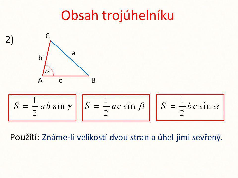 Obsah trojúhelníku C 2) Použití: Známe-li velikostí dvou stran a úhel jimi sevřený. a b A c B
