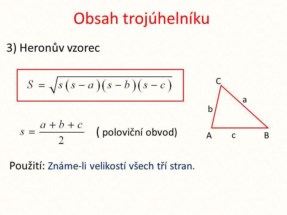 Obsah trojúhelníku 3) Heronův vzorec ( poloviční obvod) Použití: Známe-li velikostí všech tří stran.